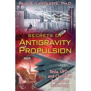 Secrets of Antigravity Propulsion :Tesla, UFOs, and Classified Aerospace Technology