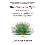 The Charisma Myth :How Anyone Can Master the Art and Science of Personal Magnetism