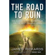 The Road to Ruin :The Global Elites' Secret Plan for the Next Financial Crisis