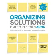 Organizing Solutions for People with ADHD, 2nd Edition-Revised and Updated :Tips and Tools to Help You Take Charge of Your Life and Get Organized