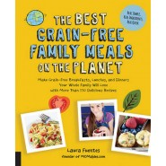 Best Grain-Free Family Meals on the Planet :Make Grain-Free Breakfasts, Lunches, and Dinners Your Whole Family Will Love with More Than 170 Delicious Recipes