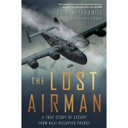 The Lost Airman :A True Story of Escape from Nazi-Occupied France