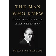 The Man Who Knew :The Life and Times of Alan Greenspan