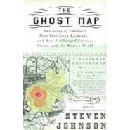 The Ghost Map :The Story of Londons Most Terrifying Epidemic - and Wow it Changed Science, Cities, and the Modern World