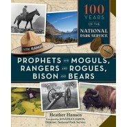 Prophets and Moguls, Rangers and Rogues, Bison and Bears :100 Years of the National Park Service