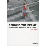 Bending the Frame :Photojournalism, Documentary, and the Citizen