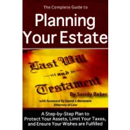 The Complete Guide to Planning Your Estate :A Step-by-Step Plan to Protect Your Assets, Limit Your Taxes, and Ensure Your Wishes are Fulfilled