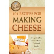 101 Recipes for Making Cheese :Everything You Need to Know Explained Simply