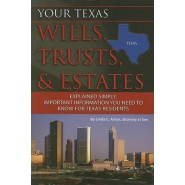 Your Texas Wills, Trusts, & Estates Explained Simply :Important Information You Need to Know for Texas Residents