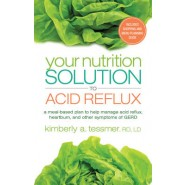 Your Nutrition Solution to Acid Reflux :A Meal-Based Plan to Manage Acid Reflux, Heartburn, and Other Symptoms of GERD