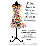 If You Have to Wear an Ugly Dress, Learn to Accessorize :Guidance, Inspiration, and Hope for Women with Lupus, Scleroderma, and Other Autoimmune Illne