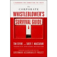 The Corporate Whistleblower's Survival Guide :A Handbook for Committing the Truth