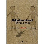 Abducted Dreams :What to Do When YOUR Child Is Missing