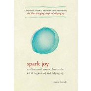 Spark Joy :An Illustrated Master Class on the Art of Organizing and Tidying Up