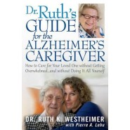 Dr. Ruth's Guide for the Alzheimer's Caregiver :How to Care for Your Loved One Without Getting Overwhelmed... and Without Doing It All Yourself