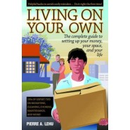 Living on Your Own :The Complete Guide to Setting Up Your Money, Your Space and Your Life