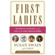First Ladies :Presidential Historians on the Lives of 45 Iconic American Women