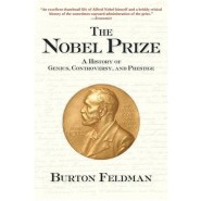 The Nobel Prize :A History of Genius, Controversy, and Prestige