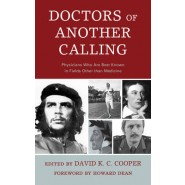 Doctors of Another Calling :Physicians Who Are Known Best in Fields Other than Medicine