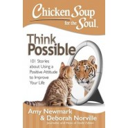 Chicken Soup for the Soul: Think Possible :101 Stories About Using a Positive Attitude to Improve Your Life