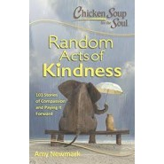 Chicken Soup for the Soul: Random Acts of Kindness :101 Stories of Compassion and Paying it Forward