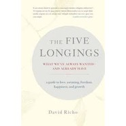 The Five Longings :What We've Always Wanted-and Already Have