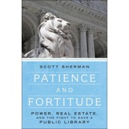 Patience and Fortitude :Power, Real Estate and the Fight to Save a Public Library