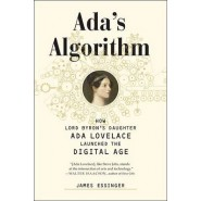 Ada's Algorithm :How Lord Byron's Daughter ADA Lovelace Launched the Digital Age