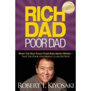 Rich Dad Poor Dad :What the Rich Teach Their Kids About Money - That the Poor and Middle Class Do Not!