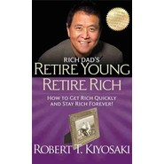 Rich Dad's Retire Young Retire Rich :How to Get Rich Quickly and Stay Rich Forever!
