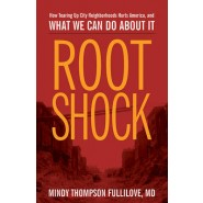 Root Shock :How Tearing Up City Neighborhoods Hurts America, and What We Can Do about It