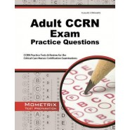 Adult CCRN Exam Practice Questions :CCRN Practice Tests and Review for the Critical Care Nurses Certification Examinations