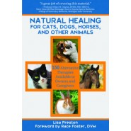 Natural Healing for Cats, Dogs, Horses, and Other Animals :150 Alternative Therapies Available to Owners and Caregivers
