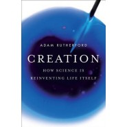 Creation :How Science Is Reinventing Life Itself