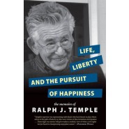 Life, Liberty And The Pursuit Of Happiness :The Memoirs of Ralph J. Temple