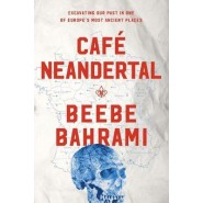 Cafe Neandertal :Excavating Our Past in One of Europe's Most Ancient Places