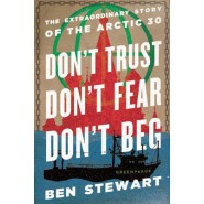 Dont Trust, Dont Fear, Dont Beg :The Extraordinary Story of the Arctic 30