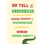 Go Tell the Crocodiles :Chasing Prosperity in Mozambique