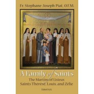 A Family of Saints :The Martins of Lisieux Saints Therese, Louis, and Zelie