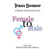 Trans Boomer :A Memoir of My Journey from Female to Male