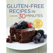 Gluten-Free Recipes in 30 Minutes :A Gluten-Free Cookbook with 137 Quick and Easy Recipes Prepared in 30 Minutes