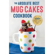Absolute Best Mug Cakes Cookbook :100 Family-Friendly Microwave Cakes