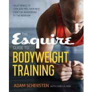 The Esquire Guide to Bodyweight Training :Calisthenics to Look and Feel Your Best from the Boardroom to the Bedroom