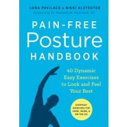 Pain-Free Posture Handbook :40 Dynamic Easy Exercises to Look and Feel Your Best