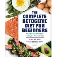 The Complete Ketogenic Diet for Beginners :Your Essential Guide to Living the Keto Lifestyle