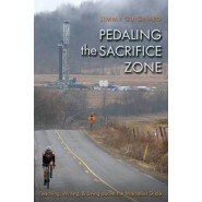 Pedaling the Sacrifice Zone :Teaching, Writing, and Living above the Marcellus Shale