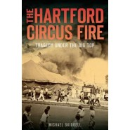 The Hartford Circus Fire :Tragedy Under the Big Top