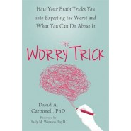 The Worry Trick :How Your Brain Tricks You into Expecting the Worst and What You Can Do About It