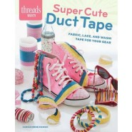 Super Cute Duct Tape :Fabric, Lace, and Washi Tape for Your Gear
