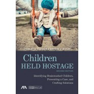 Children Held Hostage :Identifying Brainwashed Children, Presenting a Case, and Crafting Solutions